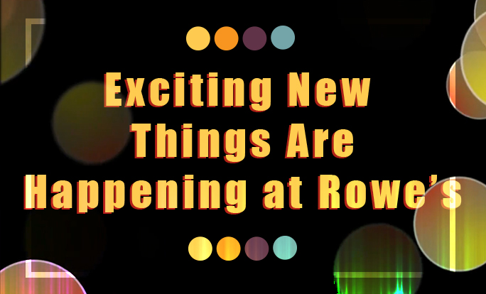 whats new at Rowes